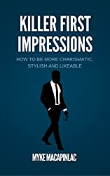 Killer First Impressions: How to Be More Charismatic, Stylish and Likeable