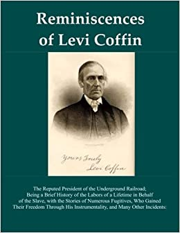 Reminiscences Of Levi Coffin: The Reputed President of the
