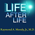 Life after Life: The Investigation of a Phenomenon - Survival of Bodily Death | Raymond A. Moody Jr.