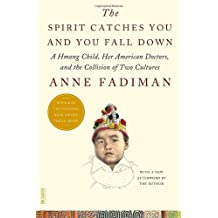 The Spirit Catches You and You Fall Down: A Hmong Child, Her American Doctors, and the Collision of Two Cultures (FSG Classics)