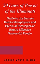 50 Laws of Power of the Illuminati: A Guide to the Secrets Habits Metaphysics and Spiritual Strategies of Highly Effective Successful People (Illuminati Millionaire Mind Power)
