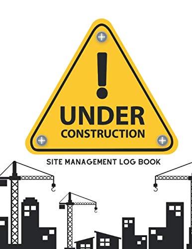Site Management Log Book: Large Daily Activity Log Book | Supervisor Superintendent Builder Labourer Jobsite Project Management Report | Subcontractors, Equipment, Safety Concerns & More (Building)