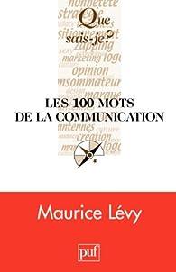 Les 100 mots de la communication par Maurice Lévy