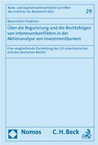 Über die Regulierung und die Rechtsfolgen von Interessenkonflikten in der Aktienanalyse von Investmentbanken: Eine vergleichende Darstellung des ... des Instituts fur Bankrecht Koln, Band 29