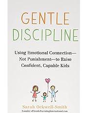 Gentle Discipline: Using Emotional Connection--Not Punishment--to Raise Confident, Capable Kids
