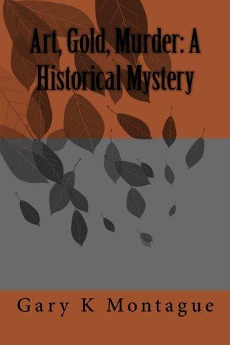 Art, Gold, Murder: A Historical Mystery: Art, Gold, Murder: A Historical Mystery