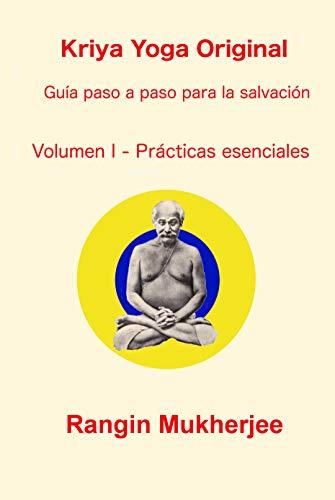 Kriya Yoga Original - Volumen I - Prácticas esenciales: Guía paso a paso para la salvación (Spanish Edition)