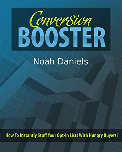 Conversion Booster: How To Instantly Stuff Your Opt-in Lists With Hungry Buyers! ()