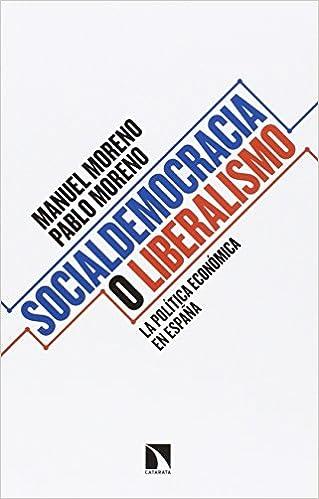 Socialdemocracia o liberalismo: La política económica en España: La política económica de España COLECCION MAYOR: Amazon.es: Moreno Pinedo, Manuel, Moreno García, Pablo: Libros