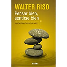 Pensar bien, sentirse bien: Nada justifica el sufrimiento inútil (Biblioteca Walter Riso) (Spanish Edition)
