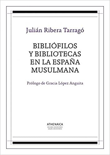 Bibliófilos y bibliotecas en la España musulmana Literatura árabe e islam: Amazon.es: Ribera y Tarragó, Julián, López Anguita, Gracia: Libros