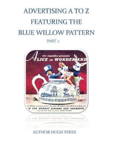 Advertising A To Z Featuring The Blue Willow Pattern Part 2 by CreateSpace Independent Publishing Platform