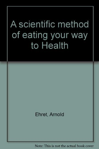 A scientific method of eating your way to Health