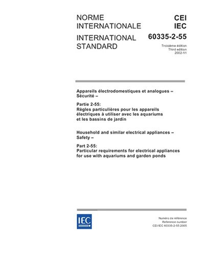 Download IEC 60335-2-55 Ed. 3.0 b:2005, Household and similar electrical appliances - Safety - Part 2-55: Particular requirements for electrical appliances for use with aquariums and garden ponds PDF