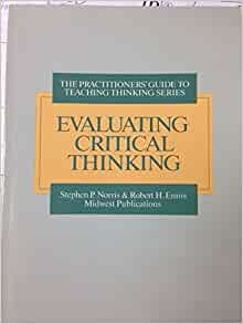 evaluating critical thinking norris ennis Evaluating critical thinking has 0 ratings and 0 reviews the product of years of research and experience in the testing field, this volume is aimed at a.