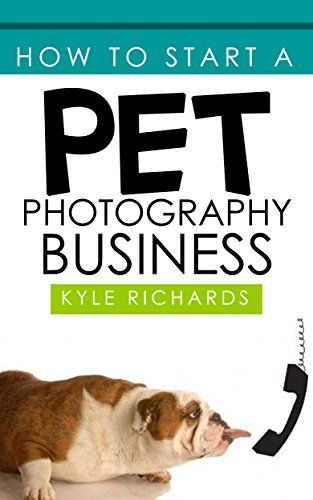 How to Start a Pet Photography Business by [Richards, Kyle]