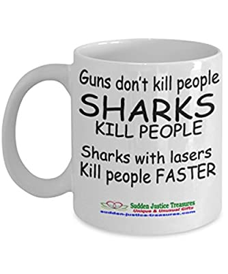 Guns Don't Kill People Sharks Kill People Sharks With Lasers Kill People Faster White Mug Unique Birthday, Special, Funny Occasion Gift. Best 11 Oz Ceramic Novelty Cup for Coffee, Tea, Hot Chocolate