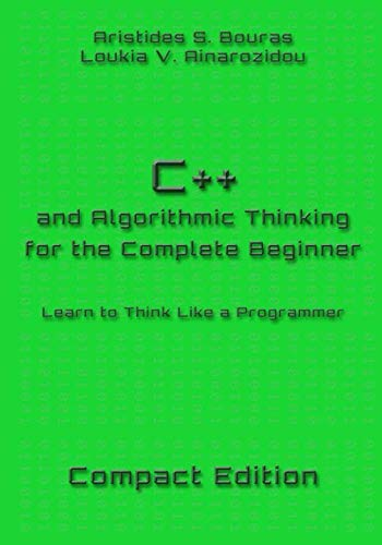C++ and Algorithmic Thinking for the Complete Beginner - Compact Edition: Learn to Think Like a Programmer by Independently published