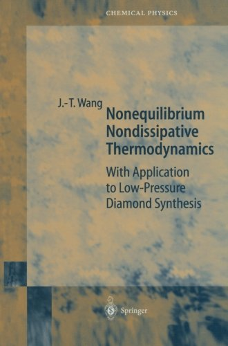 Nonequilibrium Nondissipative Thermodynamics: With Application to Low-Pressure Diamond Synthesis (Springer Series in Chemical Physics)