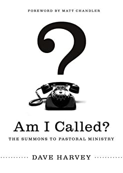 Am I Called? (Foreword by Matt Chandler): The Summons to Pastoral Ministry