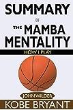 SUMMARY Of The Mamba Mentality: How I Play by Kobe