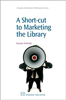 A Short-Cut to Marketing the Library (Chandos Information Professional Series)