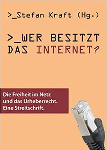 Wer besitzt das Internet? Die Freiheit im Netz und das Urheberrecht