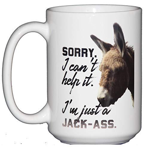 - Sorry - I Can't Help It - I'm Just a Jack-Ass - Funny Donkey Coffee Mug Humor