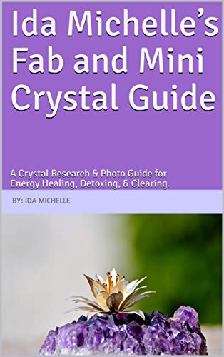 Ida Michelle's Fab and Mini Crystal Guide: A Crystal Research & Photo Guide for Energy Healing, Detoxing, & ()