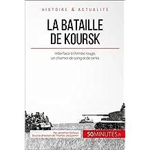 La bataille de Koursk: Hitler face à l'Armée rouge, un charnier de sang et de tanks (Grandes Batailles t. 29) (French Edition)