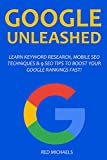 The Google Unleashed Bundle: Learn keyword Research, Mobile SEO Techniques & 9 SEO Tips to Boost Your Rankings Fast!