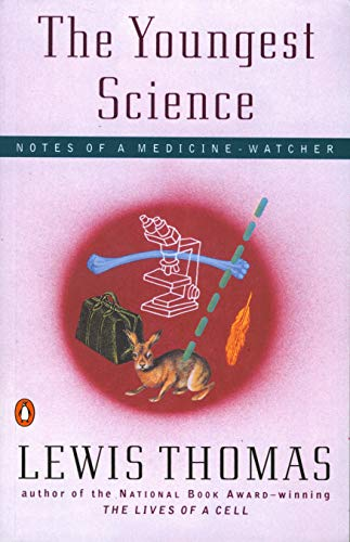 The Youngest Science: Notes of a Medicine-Watcher (Alfred P. Sloan Foundation Series) - http://medicalbooks.filipinodoctors.org
