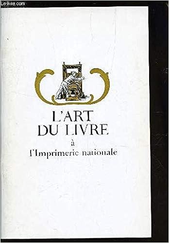 L Art Du Livre A L Imprimerie Nationale Cinq Siecles D Art