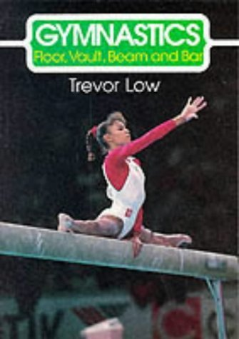 Gymnastics: Floor, Vault, Beam and Bar (The Skills of the Game) by Trevor Low (28-Jun-1993) Paperback por Trevor Low