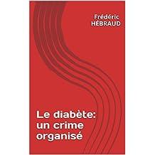 Le diabète: un crime organisé (French Edition)