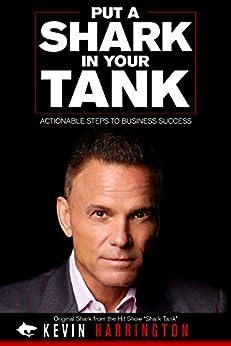 Put a Shark in Your Tank by [Harrington, Kevin, Harrington, Brian, Kosberg, Rob, Hutto, Kevin, Adams, Brandon]