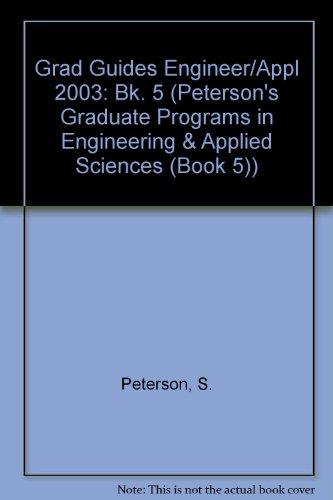 Grad Guides Bk5: Engineer/Appld Sci 2003 (Peterson's Programs in Engineering & Applied Sciences, 2003)