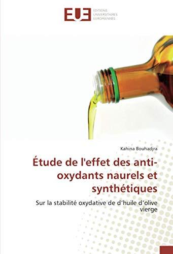 (Étude de l'effet des anti-oxydants naurels et synthétiques: Sur la stabilité oxydative de d'huile d'olive vierge (French Edition))