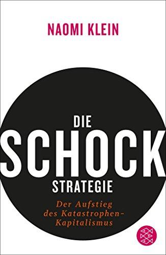 Die Schock-Strategie: Der Aufstieg des Katastrophen-Kapitalismus (German Edition)