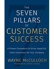 The Seven Pillars of Customer Success: A Proven Framework to Drive Impactful Client Outcomes for Your Company