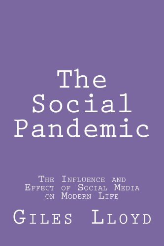 The Social Pandemic: The Influence and Effect of Social Media on Modern Life (Effects Of Social Media On The Brain)