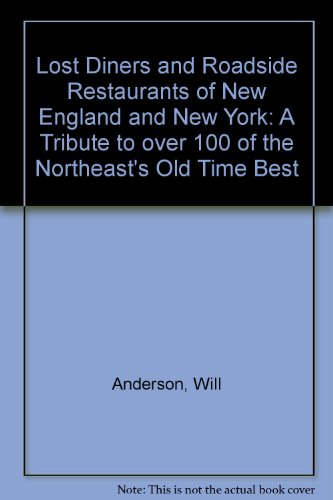 Lost Diners and Roadside Restaurants of New England and New York: A Tribute to over 100 of the Northeast's Old Time Best