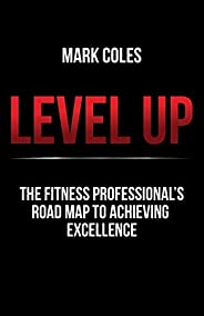 Level Up: The fitness professional's road map to achieving excell