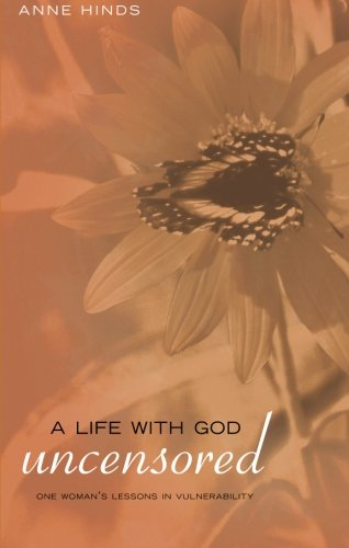 Book: A Life with God Uncensored - One Woman's Lessons in Vulnerability by Anne Hinds