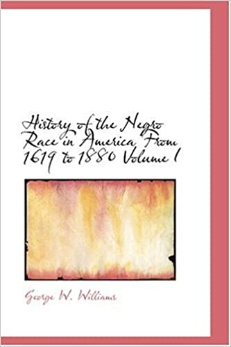History of the Negro Race in America From 1619 to 1880Volume I