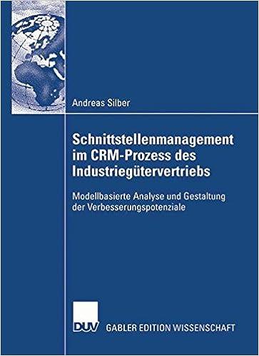 Schnittstellenmanagement im CRM-Prozess des Industriegütervertriebs: Modellbasierte Analyse und Gestaltung der Verbesserungspotenziale (German Edition)