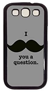 I Moustache You A QuestionCustom Samsung Galaxy S3 I9300 Case Cover Polycarbonate Black
