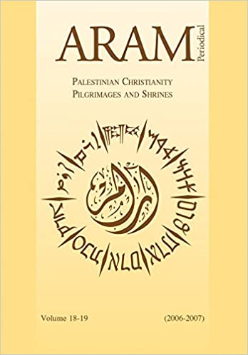Aram Periodical. Volume 18 and 19 - Palestinian Christianity and Pilgrimages and Shrines