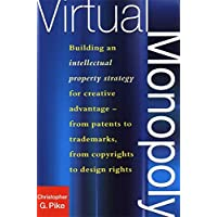Virtual Monopoly: Building an Intellectual Property Strategy for Creative Advantage--From Patents to Trademarks, From…