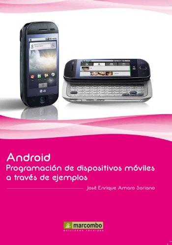 ANDROID: PROGRAMACIÓN DE DISPOSITIVOS MÓVILES A TRAVÉS DE EJEMPLOS (Spanish Edition) Pdf